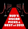 Bud's Oscar Picks & Best of 2013